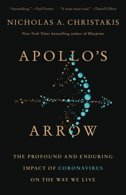 Apollo's Arrow: The Profound and Enduring Impact of Coronavirus on the Way We Live. Nicholas A....