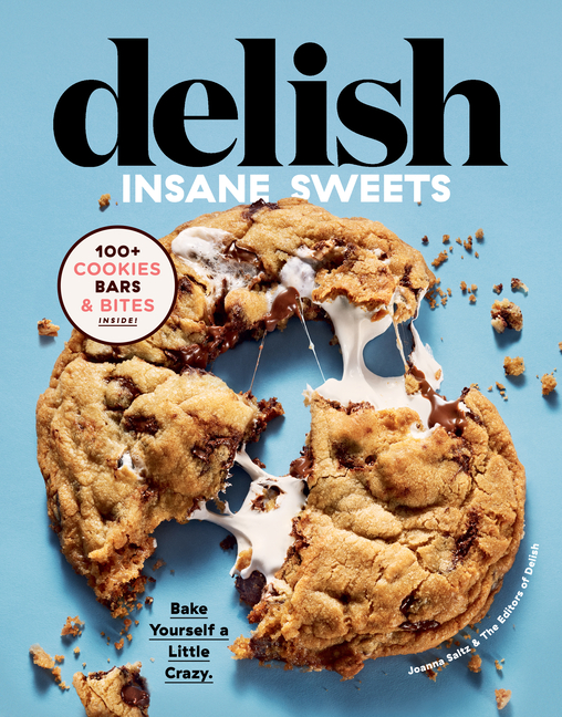 Delish Insane Sweets: Bake Yourself a Little Crazy: 100+ Cookies, Bars, Bites, and Treats. of...