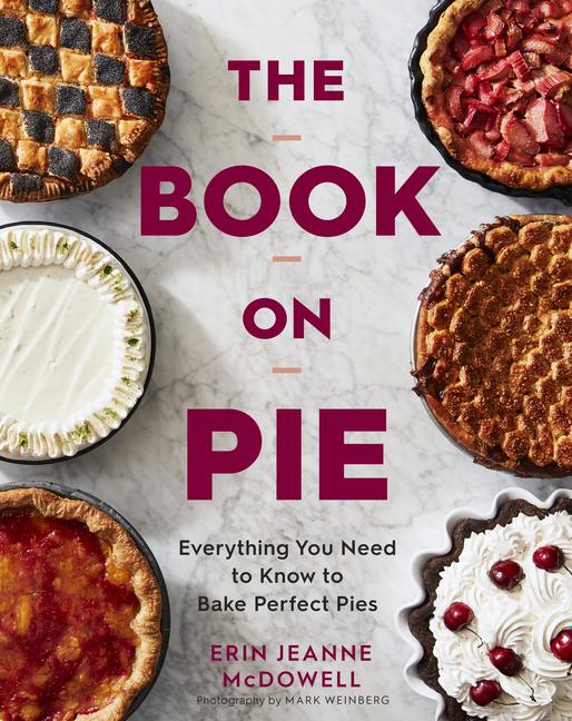 The Book on Pie: Everything You Need to Know to Bake Perfect Pies. Erin Jeanne McDowell, Mark...