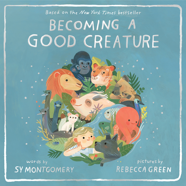 Becoming a Good Creature. Sy Montgomery, Rebecca Green