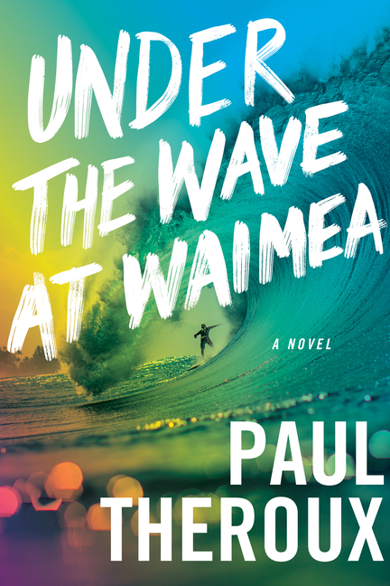 Under the Wave at Waimea. Paul Theroux
