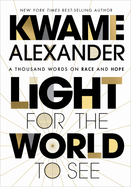 Light for the World to See: A Thousand Words on Race and Hope. Kwame Alexander