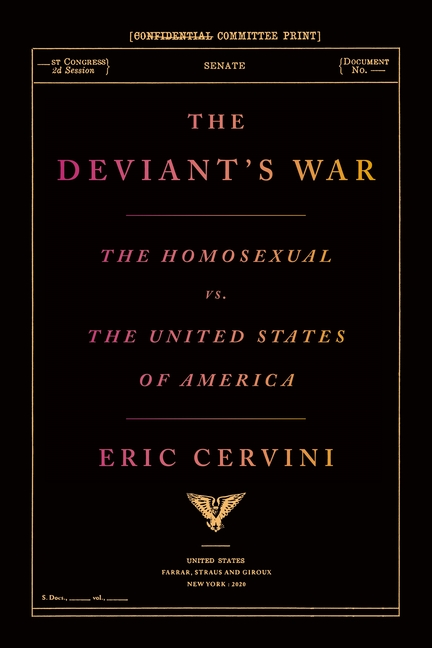 The Deviant's War: The Homosexual vs. the United States of America. Eric Cervini