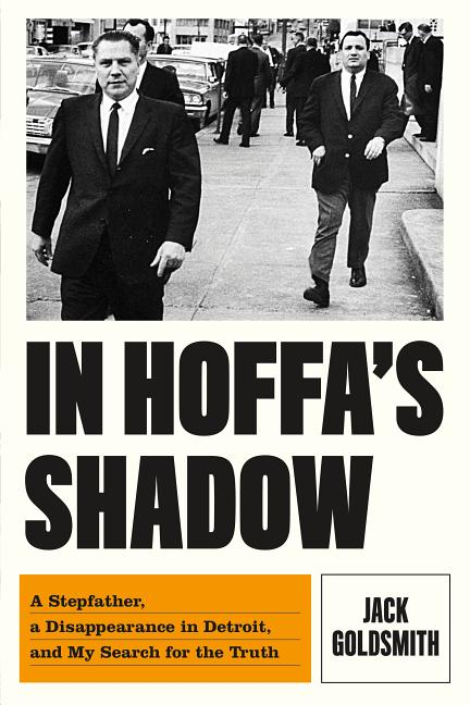 In Hoffa's Shadow: A Stepfather, a Disappearance in Detroit, and My Search for the Truth. Jack...