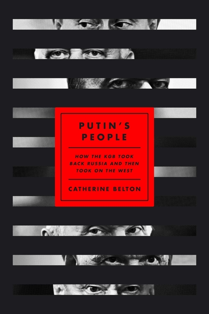 Putin's People: How the KGB Took Back Russia and Then Took on the West. Catherine Belton