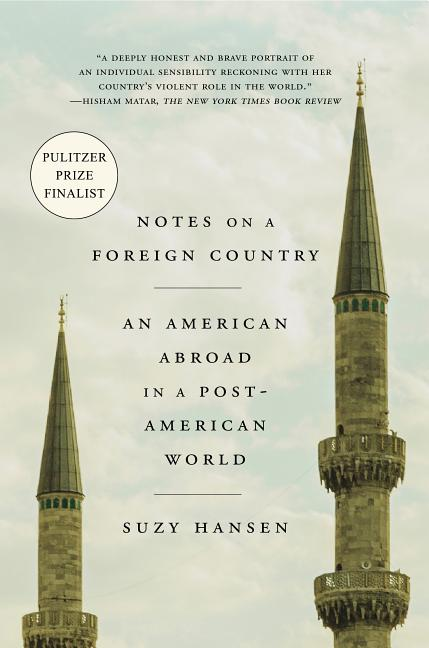 Notes on a Foreign Country: An American Abroad in a Post-American World. Suzy Hansen