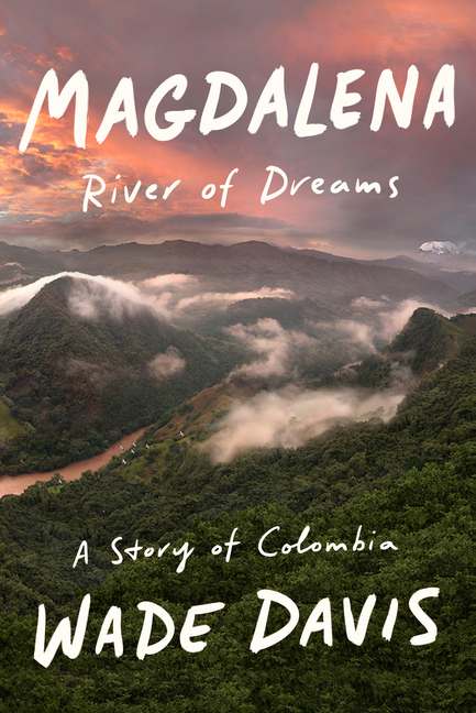 Magdalena: River of Dreams: A Story of Colombia. Wade Davis