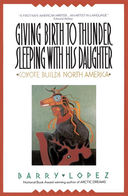 Giving Birth to Thunder, Sleeping with His Daughter. Barry H. Lopez