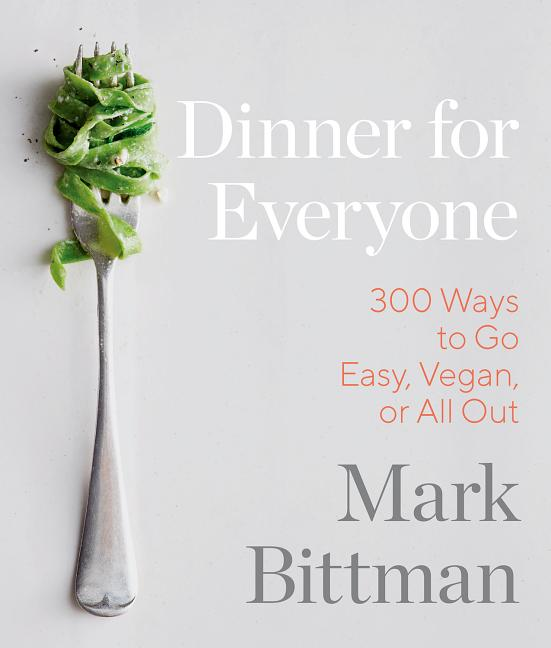Dinner for Everyone: 100 Iconic Dishes Made 3 Ways--Easy, Vegan, or Perfect for Company: A...