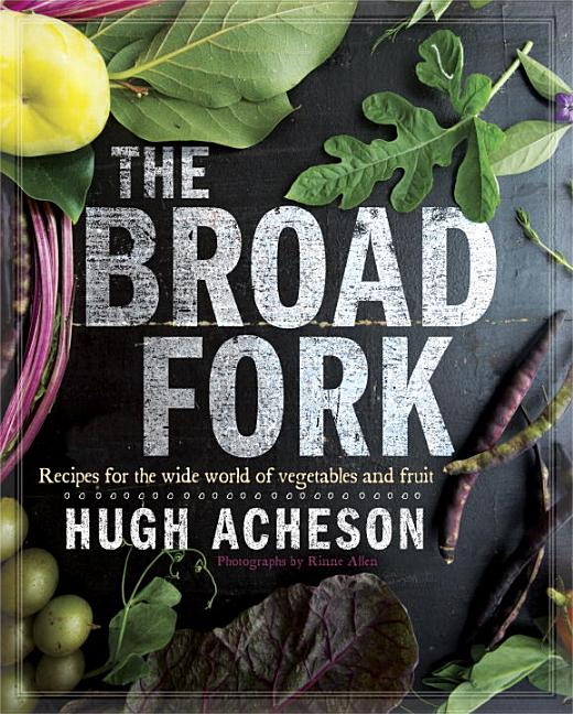 The Broad Fork: Recipes for the Wide World of Vegetables and Fruits: A Cookbook. Hugh Acheson,...