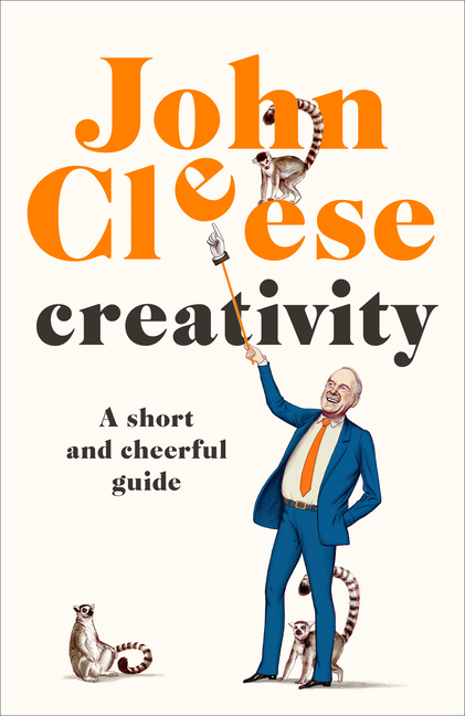 Creativity: A Short and Cheerful Guide. John Cleese