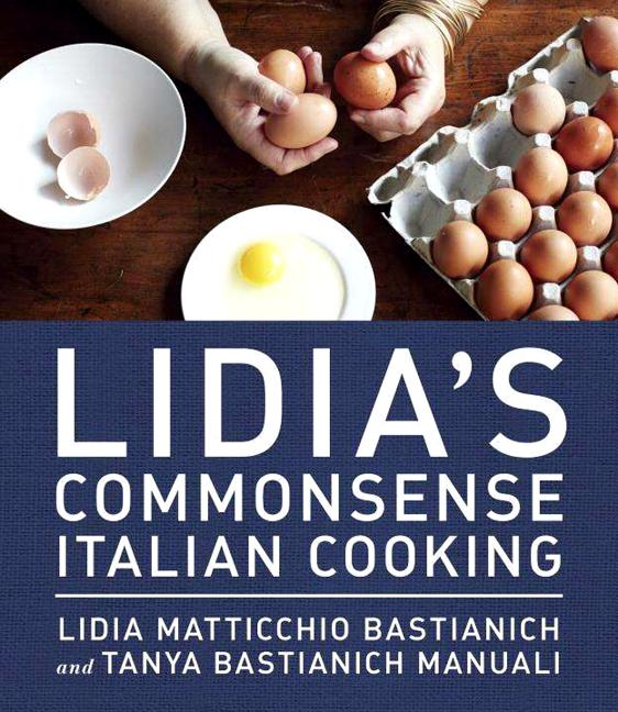 Lidia's Commonsense Italian Cooking: 150 Delicious and Simple Recipes Anyone Can Master: A...