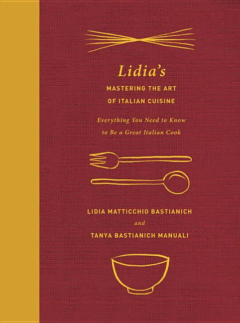 Lidia's Mastering the Art of Italian Cuisine: Everything You Need to Know to Be a Great Italian...
