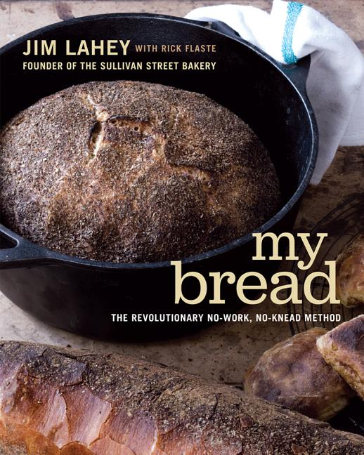 My Bread: The Revolutionary No-Work, No-Knead Method. Jim Lahey, Rick Flaste, With