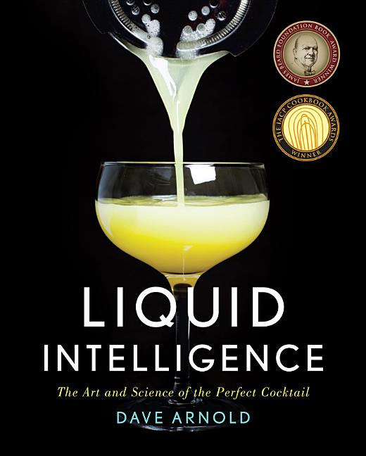 Liquid Intelligence: The Art and Science of the Perfect Cocktail. Dave Arnold