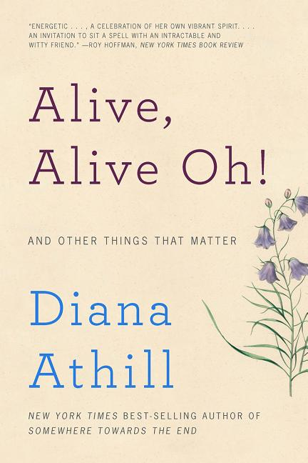 Alive, Alive Oh!: And Other Things That Matter. Diana Athill