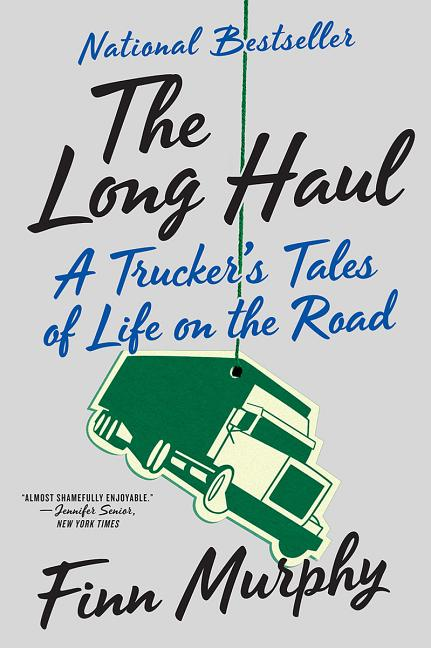 The Long Haul: A Trucker's Tales of Life on the Road. Finn Murphy