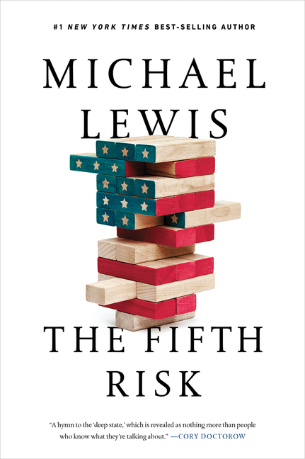 The Fifth Risk: Undoing Democracy. Michael Lewis