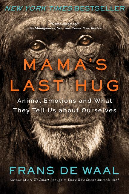 Mama's Last Hug: Animal Emotions and What They Tell Us about Ourselves. Frans de Waal