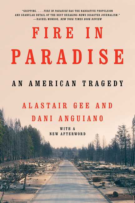 Fire in Paradise: An American Tragedy. Dani Anguiano, Alastair Gee