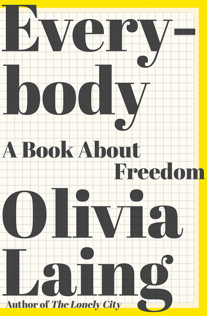 Everybody: A Book about Freedom. Olivia Laing