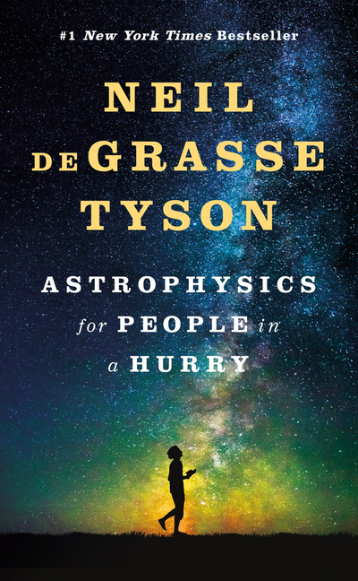 Astrophysics for People in a Hurry. Neil Degrasse Tyson