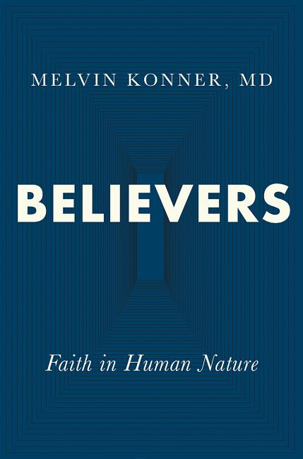 Believers: Faith in Human Nature. Melvin Konner