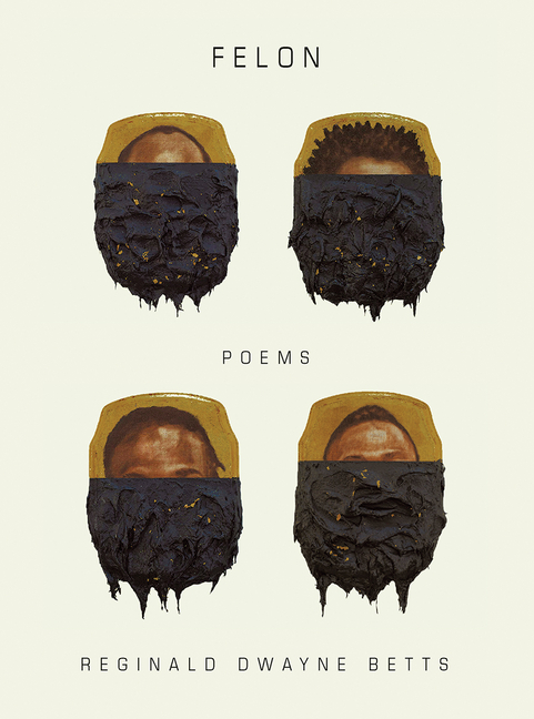 Felon: Poems. Reginald Dwayne Betts