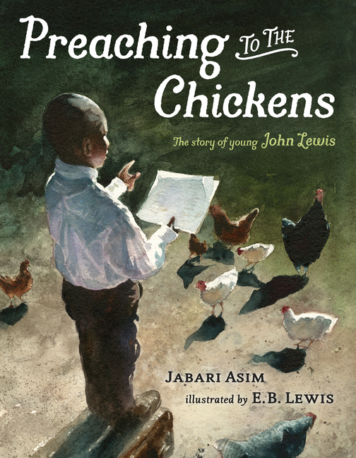 Preaching to the Chickens: The Story of Young John Lewis. Jabari Asim, E. B. Lewis