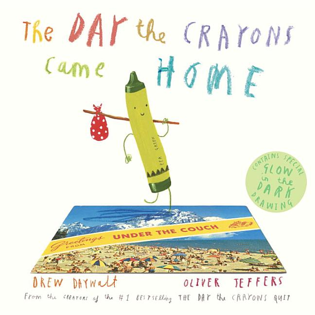 The Day the Crayons Came Home. Drew Daywalt, Oliver Jeffers