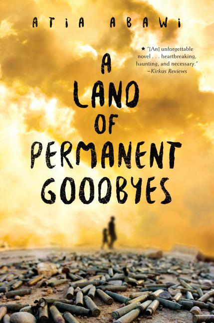 A Land of Permanent Goodbyes. Atia Abawi.