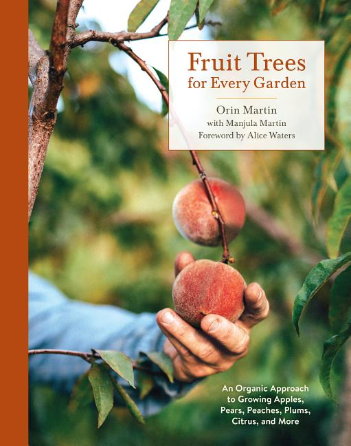 Fruit Trees for Every Garden: An Organic Approach to Growing Apples, Pears, Peaches, Plums,...