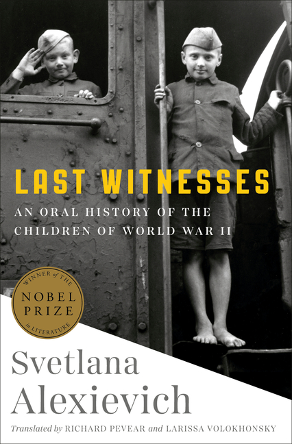Last Witnesses: An Oral History of the Children of World War II. Svetlana Alexievich, Richard...