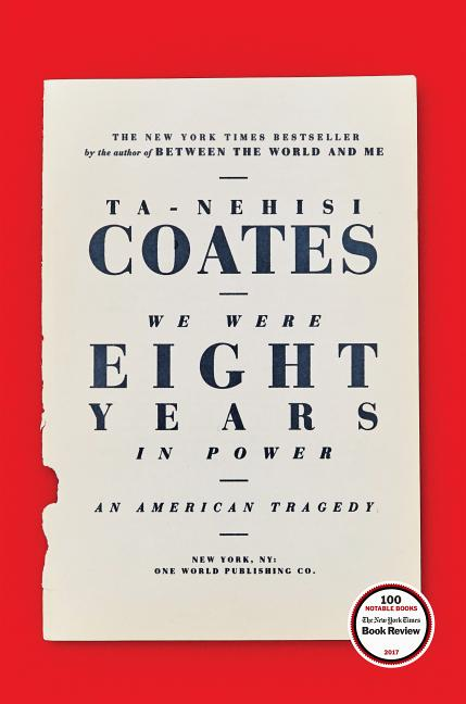 We Were Eight Years in Power: An American Tragedy. Ta-Nehisi Coates.