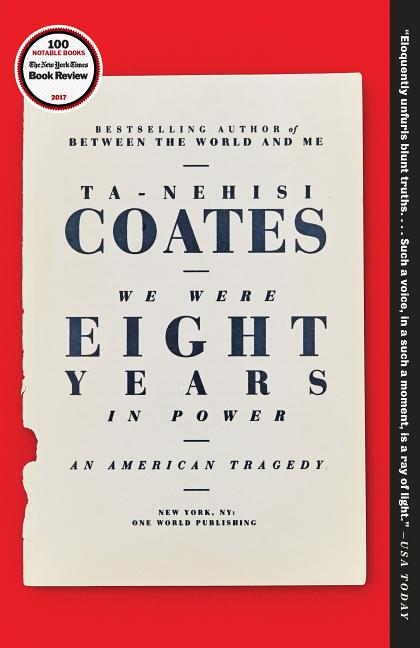 We Were Eight Years in Power: An American Tragedy. Ta-Nehisi Coates