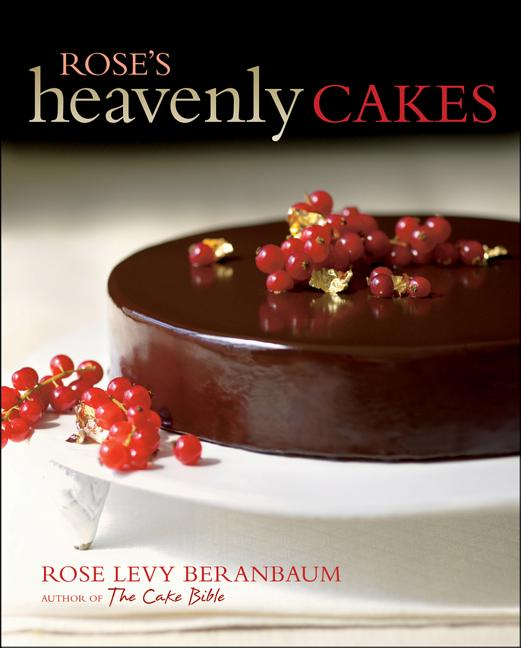 Rose's Heavenly Cakes. Rose Levy Beranbaum