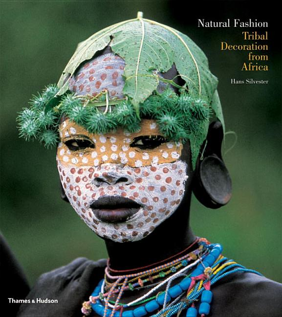 Natural Fashion: Tribal Decoration from Africa. Hans Silvester