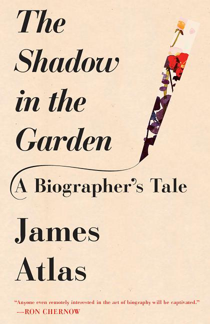 The Shadow in the Garden: A Biographer's Tale. James Atlas