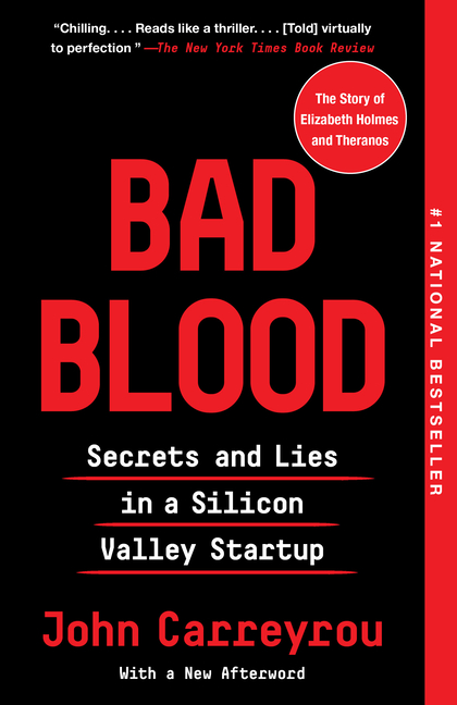Bad Blood: Secrets and Lies in a Silicon Valley Startup. John Carreyrou