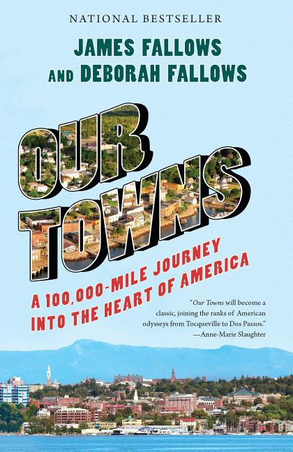 Our Towns: A 100,000-Mile Journey Into the Heart of America. James Fallows, Deborah Fallows