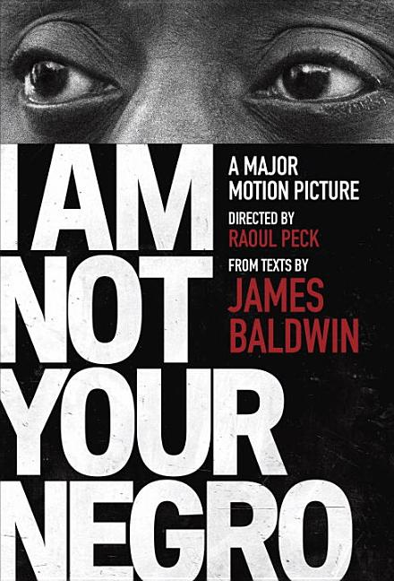 I Am Not Your Negro: A Companion Edition to the Documentary Film Directed by Raoul Peck. James...