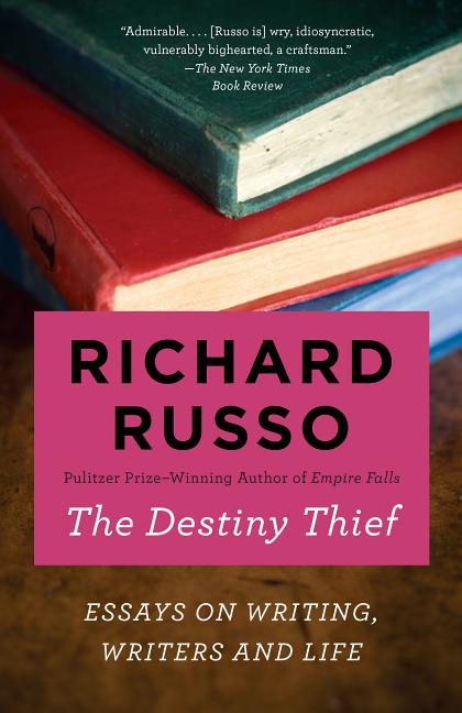 The Destiny Thief: Essays on Writing, Writers and Life. Richard Russo