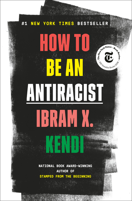 How to Be an Antiracist. Ibram X. Kendi