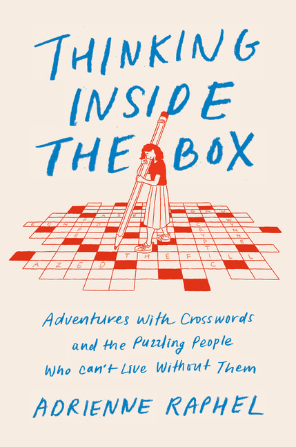 Thinking Inside the Box: Adventures with Crosswords and the Puzzling People Who Can't Live...