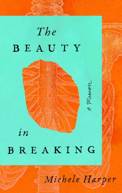 The Beauty in Breaking: A Memoir. Michele Harper