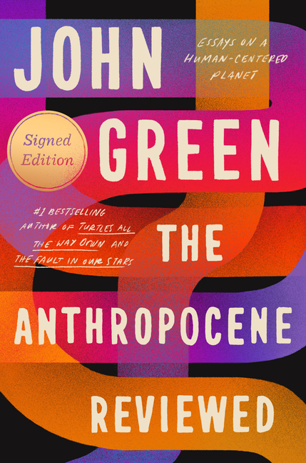 The Anthropocene Reviewed (Signed Edition): Essays on a Human-Centered Planet. John Green