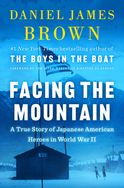 Facing the Mountain: A True Story of Japanese American Heroes in World War II. Daniel James Brown.