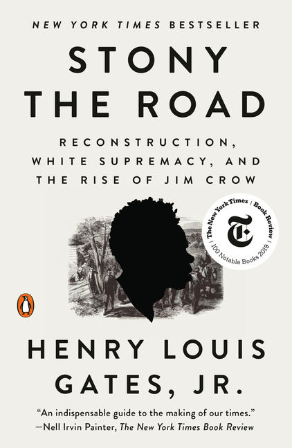 Stony the Road: Reconstruction, White Supremacy, and the Rise of Jim Crow. Henry Louis Gates
