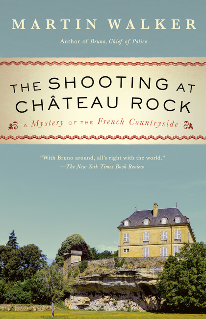 The Shooting at Chateau Rock: A Mystery of the French Countryside. Martin Walker