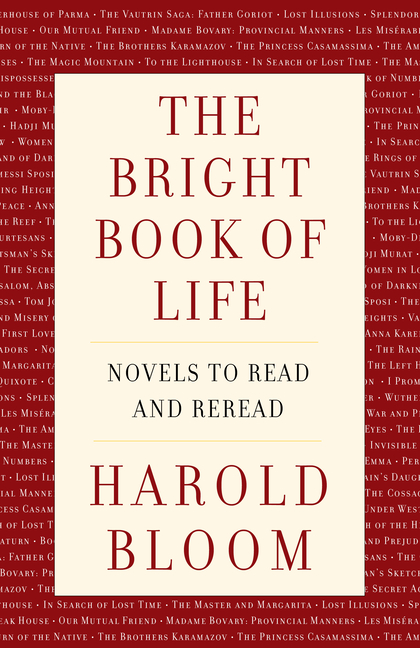The Bright Book of Life: Novels to Read and Reread. Harold Bloom